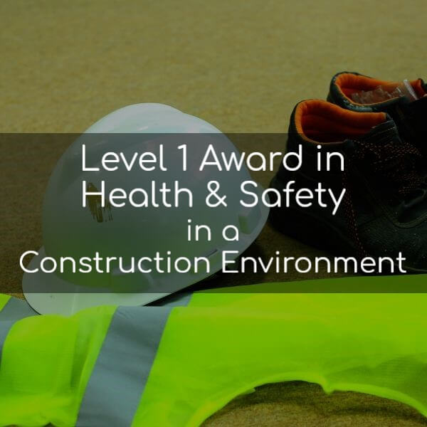 Level 1 Award in Health and Safety in a Construction Environment