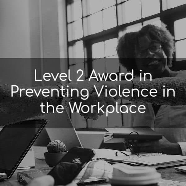 Level 2 Award in Preventing Violence in the Workplace