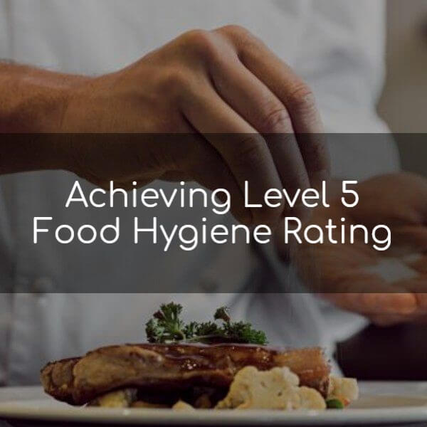 Achieving Level 5 Food Hygiene Rating