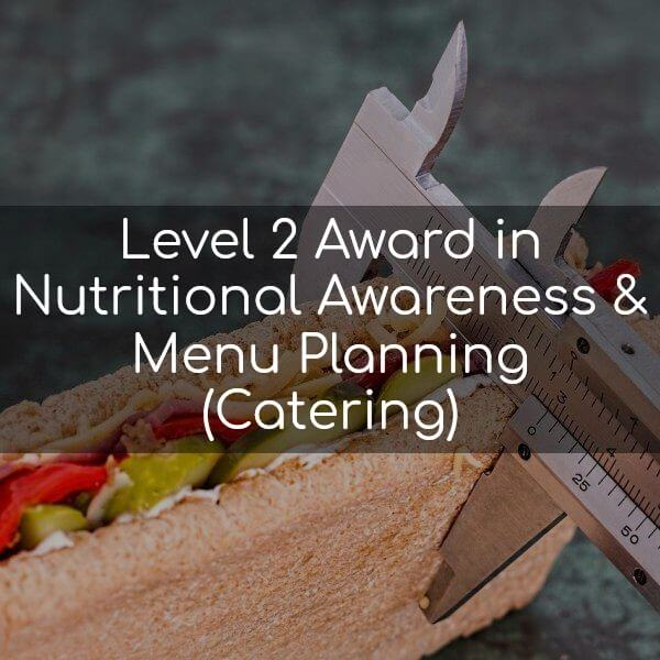 Level 2 Award in Nutritional Awareness & Menu Planning (Catering)