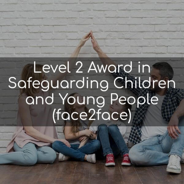 Level 2 Award in Safeguarding Children and Young People F2F