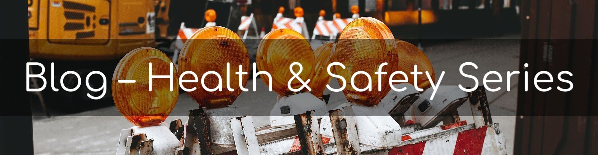 Blog - The Health & Safety Series