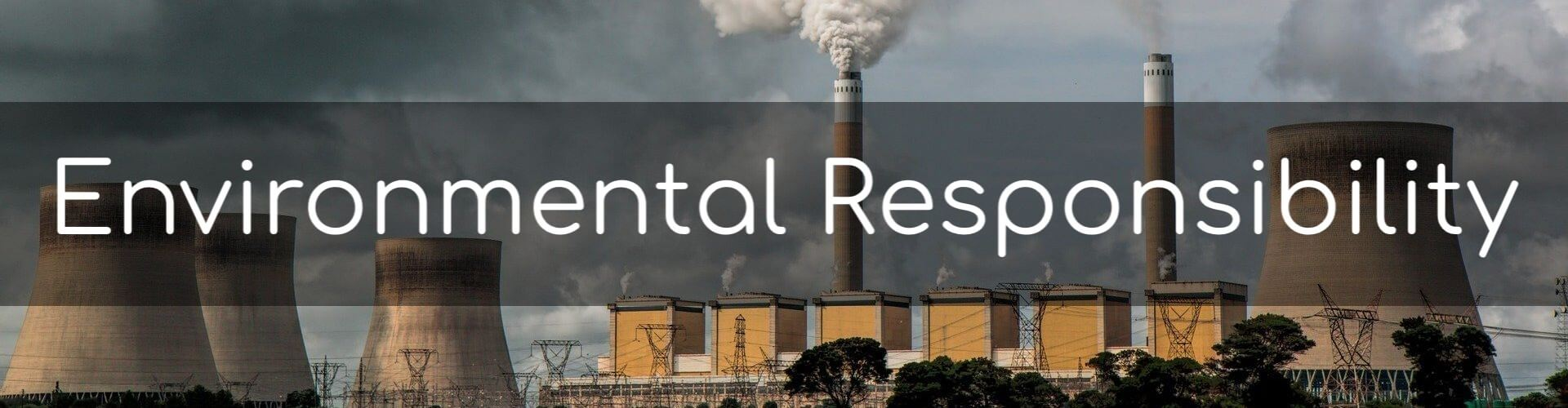 Environmental Responsibility. Image shows a power station belching smoke from chimneys.
